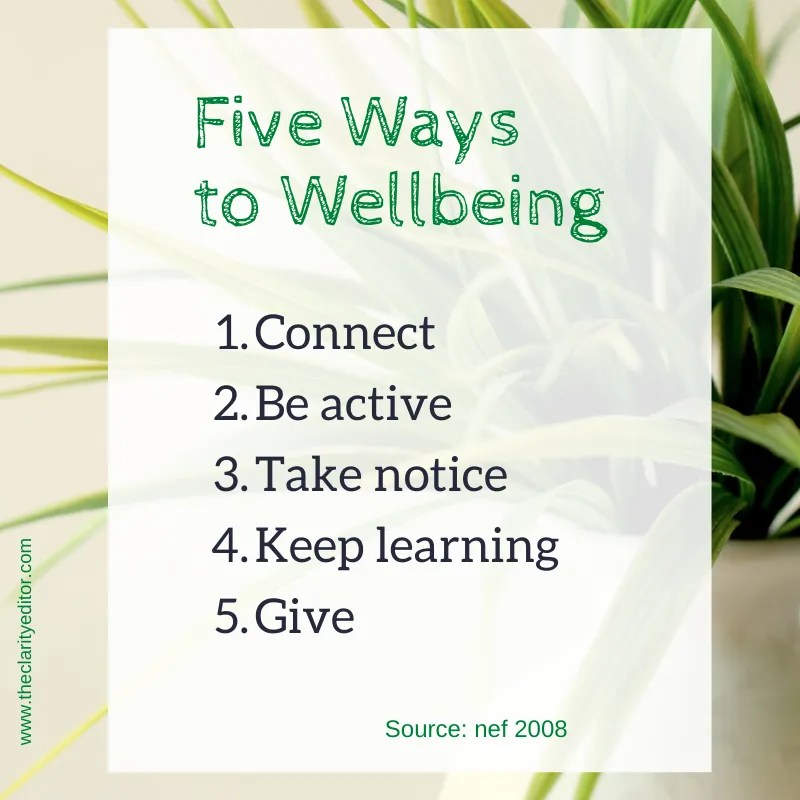 Five ways to well: 1 connect, 2 be active, 3 take notice, 4 keep learning, 5 give. By new economics foundation, 2008