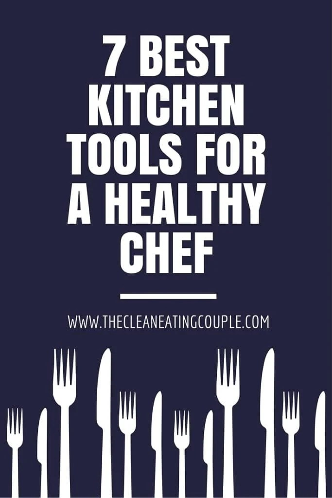 7 Best Kitchen Tools for a Healthy Chef  The Clean Eating