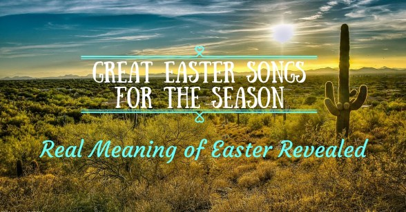 Easter Songs for the Season: Real Meaning of Easter Revealed - The