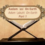 Featured Image - Video Aadam (AS) on Earth (Part 1) - Episode 03 - Stories of The Prophets - Dr. Mufti Ismail Menk (English)