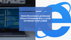 Machine Learning Practitioners Will Love Internet Explorer