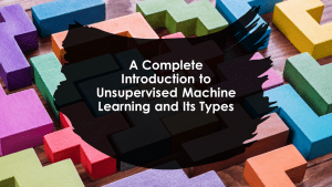 What is Unsupervised Learning in Machine Learning?