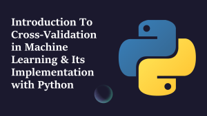 What is Cross-Validation in Machine Learning?
