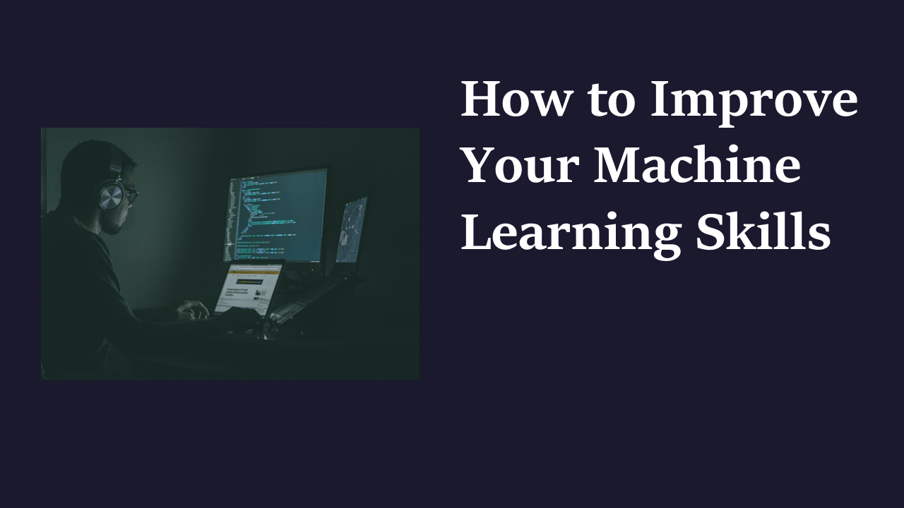 How to Improve Machine Learning Skills?