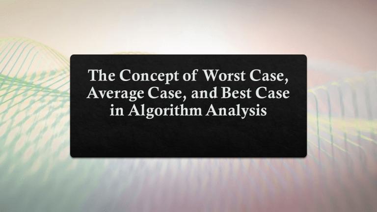 Worst Case, Average Case, and Best Case