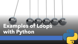 Examples of Loops with Python