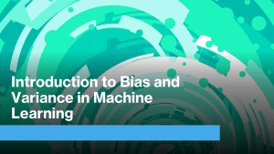 Bias and Variance in Machine Learning