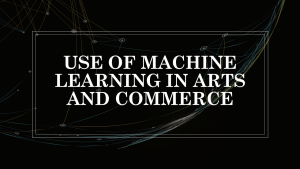 Use of Machine Learning in Arts and Commerce