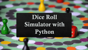 Dice Roll Simulator with Python