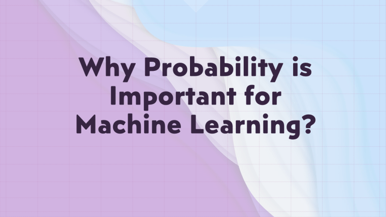 Why Probability is Important for Machine Learning?