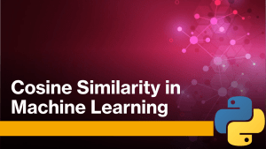Cosine Similarity in Machine Learning