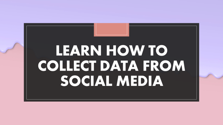 How To Collect Data From Social Media?