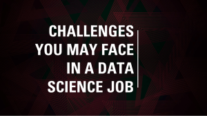 Challenges in a Data Science Job
