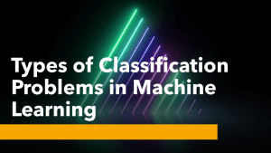 Types of Classification Problems in Machine Learning