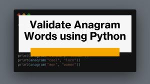 Validate Anagrams using Python