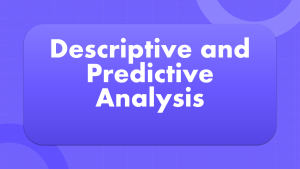 Descriptive and Predictive Analysis in Machine Learning