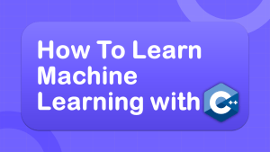 How To Learn Machine Learning with C++?