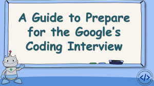 How to Prepare for the Google Coding Interview?