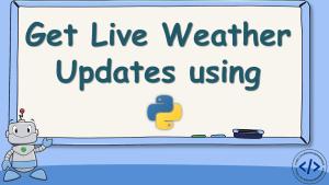 Get Live Weather Updates using Python
