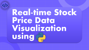 Real-time Stock Price Data Visualization using Python