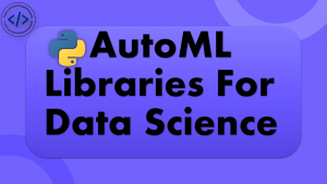 Python AutoML Libraries for Data Science