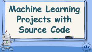 Machine Learning Projects with Source Code