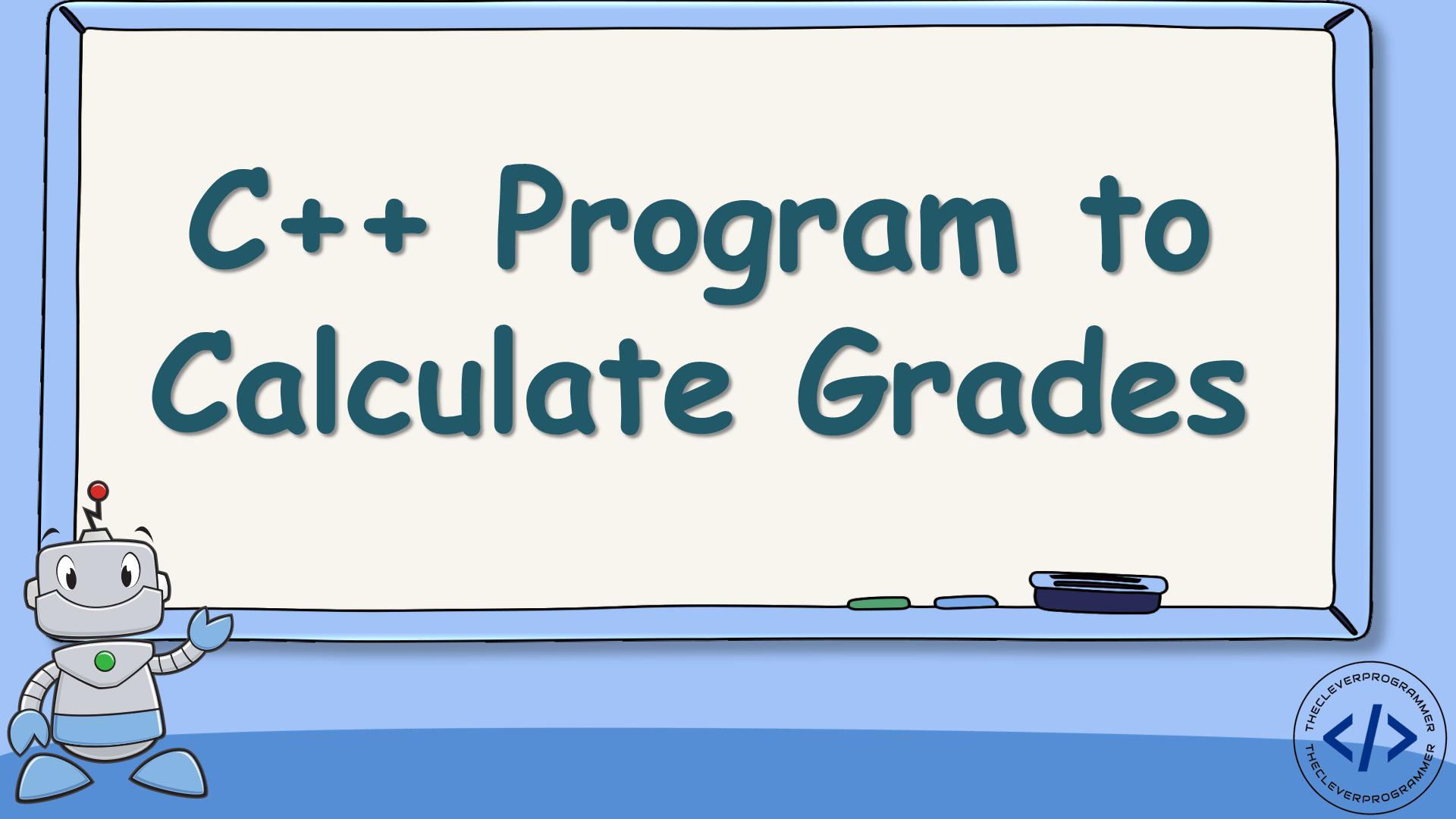 C++ Program to Calculate Grades