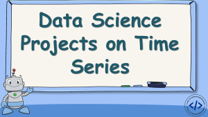Data Science Projects on Time Series