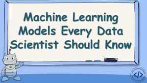 Machine Learning Models Every Data Scientist Should Know