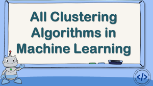 Clustering Algorithms in Machine Learning