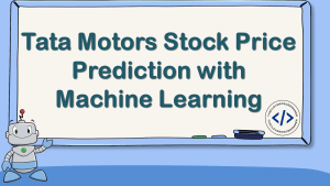 Tata Motors Stock Price Prediction with Machine Learning