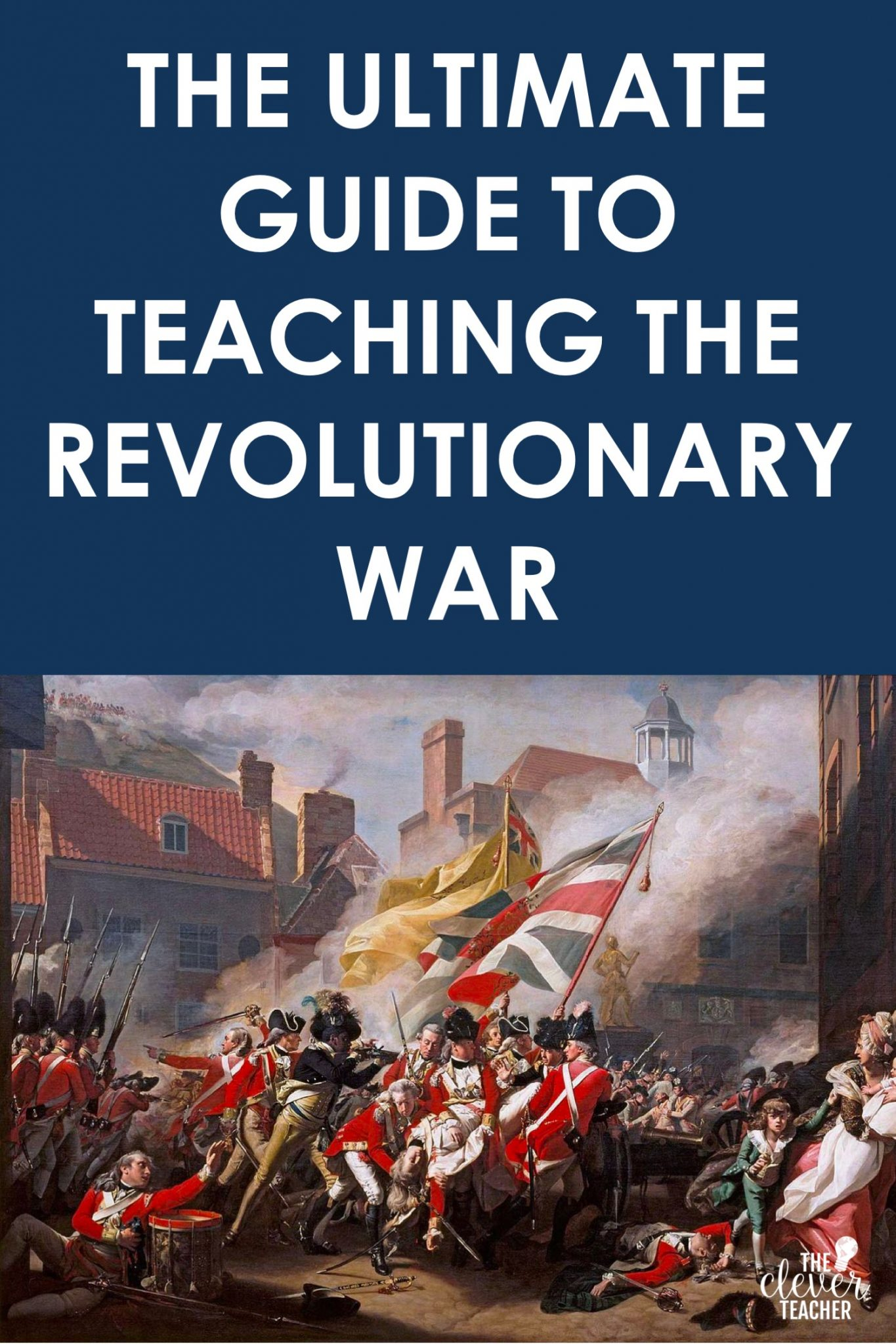 The Ultimate Guide to Teaching the Revolutionary War   The Clever Teacher [ 2048 x 1365 Pixel ]