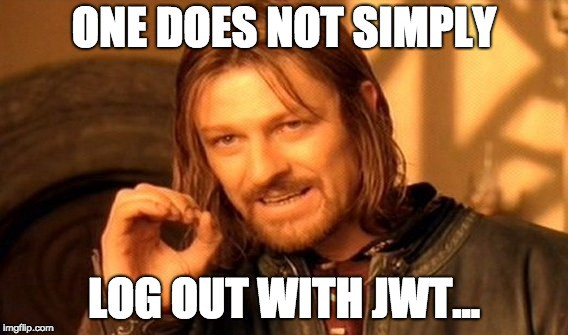 Image result for one does not simply logout with jwt