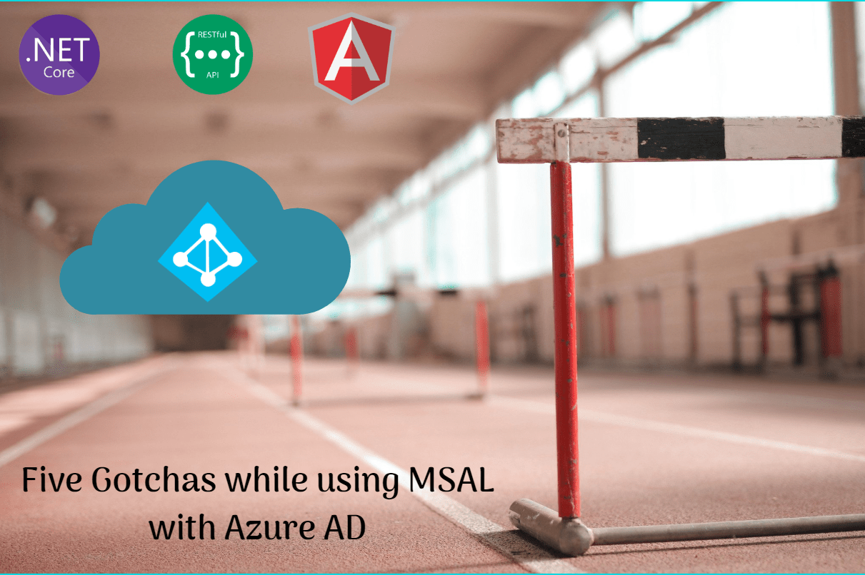 Five Gotchas while using MSAL with Azure AD