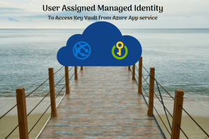 User assigned managed identity with Azure key vault