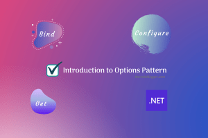Options Pattern In .NET – IOptions, IOptionsSnapshot, IOptionsMonitor