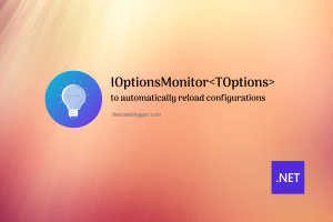 IOptionsMonitor Demo – Reload Configurations In .NET Applications