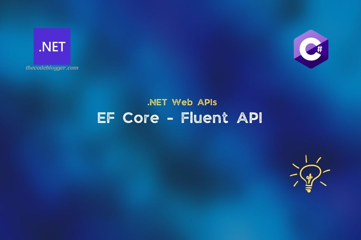 Read more about the article .NET – Fluent API for Configuring EF Core Models