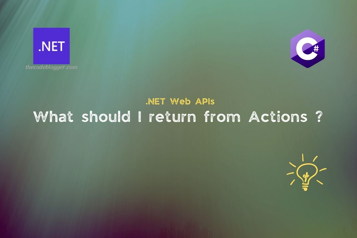 Read more about the article Which Type Should Be Returned From .NET Core Web API Actions ?