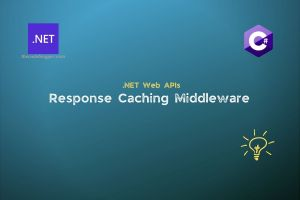 Middleware For Response Caching in .NET Core Web APIs