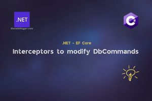 Read more about the article .NET EF Core Interceptors to modify database commands
