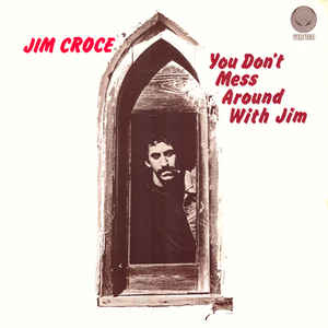 Jim Croce- You Don't Mess Around With Jim