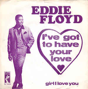 Eddie Floyd- I've Got To Have Your Love