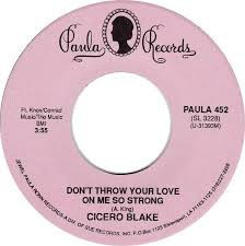 Cicero Blake- Don't Throw Your Love On Me So Strong