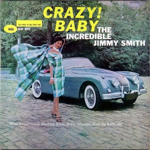 The Incredible Jimmy Smith- Crazy! Baby