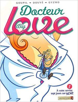 Docteur Big Love, tome 1 : A votre service sept jours sur sexe de Goupil, Morin, Giszmo