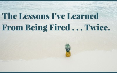 The Lessons I've Learned  From Being Fired . . . Twice.