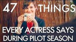 47 Things Every Actress Says During Pilot Season, by Kimmy Gatewood