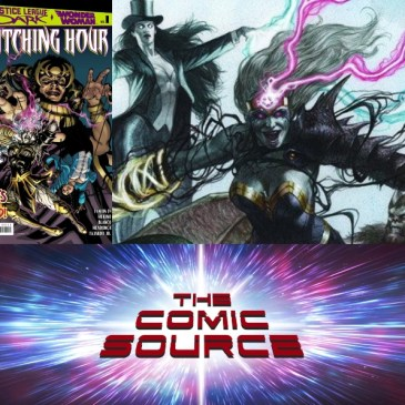 The Comic Source Episode 585 – Justice League Dark & Wonder Woman: The Witching Hour Spotlight