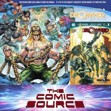 The Comic Source Podcast Episode 624 – Spotlight on Aquaman Justice League Drowned Earth #1